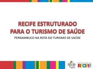 RECIFE ESTRUTURADO  PARA O TURISMO DE SAÚDE