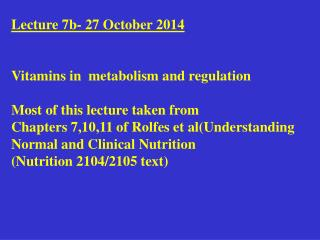 Lecture 7b- 27 October 2014 Vitamins in  metabolism and regulation