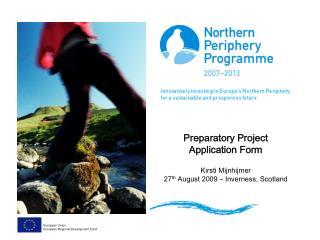 Preparatory Project  Application Form Kirsti Mijnhijmer 27 th  August 2009 – Inverness, Scotland