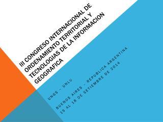 III CONGRESO INTERNACIONAL DE ORDENAMIENTO TERRITORIAL Y TECNOLOGIAS DE LA INFORMACION GEOGRAFICA