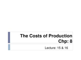 The Costs of Production Chp: 8