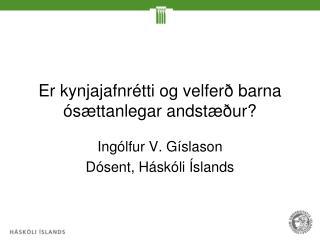 Er kynjajafnrétti og velferð barna ósættanlegar andstæður?