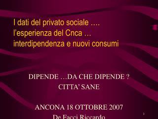 DIPENDE …DA CHE DIPENDE ? CITTA' SANE ANCONA 18 OTTOBRE 2007 De Facci Riccardo