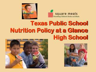 Texas Public School Nutrition Policy at a  Glance High School