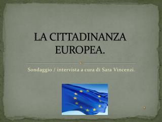 LA CITTADINANZA   EUROPEA.