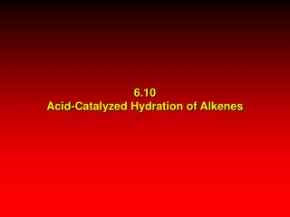 6.10 Acid-Catalyzed Hydration of Alkenes