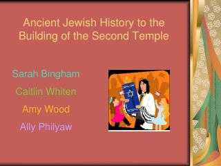 Ancient Jewish  History to  the  Building  of the Second Temple