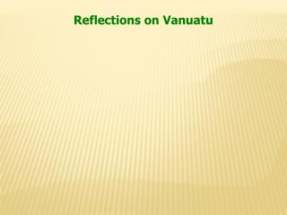 Reflections on Vanuatu