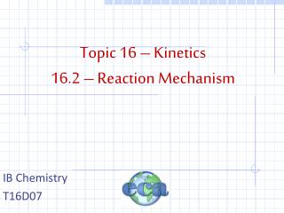 Topic 16 – Kinetics 16.2 – Reaction Mechanism