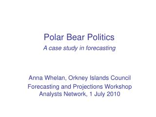 Polar Bear Politics A case study in forecasting