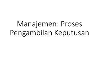 Manajemen : Proses  Pengambilan Keputusan