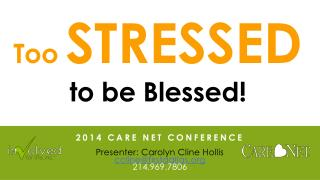 2014 Care Net Conference Presenter: Carolyn Cline Hollis        ccline@firstdallas