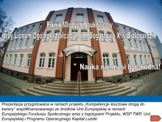 Piknik Młodych Naukowców przy Liceum Ogólnokształcącym im. Bogusława X w Białogardzie