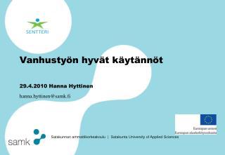 Vanhusty�n hyv�t k�yt�nn�t 29.4.2010 Hanna Hyttinen hanna.hyttinen@samk.fi