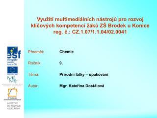 Předmět: Chemie Ročník: 9. Téma: Přírodní látky – opakování Autor: Mgr. Kateřina Dostálová