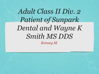 Adult Class II Div. 2 Patient of Sunpark  Dental and Wayne K Smith MS DDS