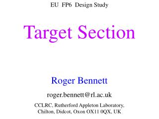 EU  FP6  Design Study Target Section Roger Bennett roger.bennett@rl.ac.uk