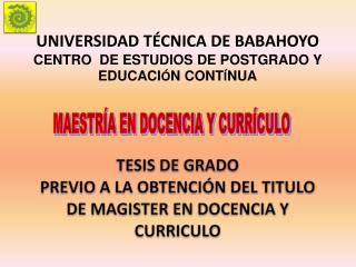 UNIVERSIDAD TÉCNICA DE BABAHOYO CENTRO  DE ESTUDIOS DE POSTGRADO Y  EDUCACI Ó N CONT Í NUA