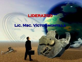 LIDERAZGO Lic. Msc. Víctor montilla