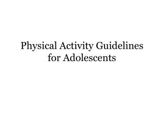 Physical Activity Guidelines for Adolescents