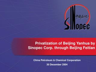 Privatization of Beijing Yanhua by Sinopec Corp.  t hrough Beijing Feitian