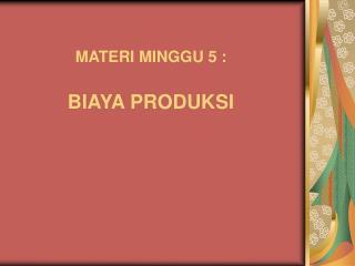 MATERI MINGGU  5  : BIAYA PRODUKSI