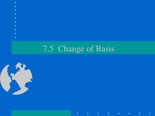 7.5  Change of Basis