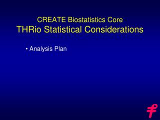 CREATE Biostatistics Core THRio Statistical Considerations
