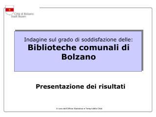 Indagine sul grado di soddisfazione dell e : Biblioteche comunali  di Bolzano