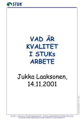VAD ÄR KVALITET I STUKs ARBETE  Jukka Laaksonen, 14.11.2001