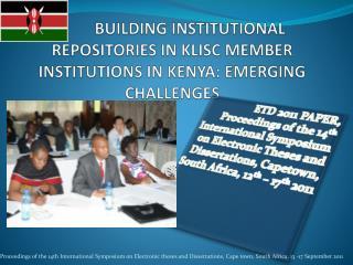 BUILDING INSTITUTIONAL REPOSITORIES IN KLISC MEMBER INSTITUTIONS IN KENYA: EMERGING CHALLENGES
