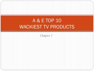 A & E TOP 10 WACKIEST TV PRODUCTS