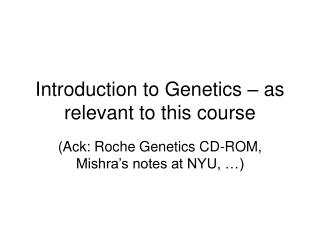 Introduction to Genetics � as relevant to this course