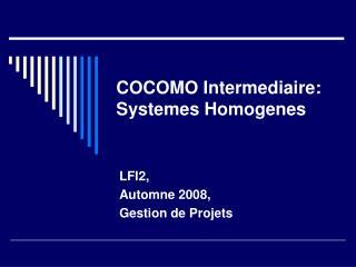 COCOMO Intermediaire:  Systemes Homogenes