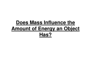 Does Mass Influence the Amount of Energy an Object Has?
