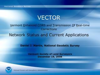 Daniel J. Martin, National Geodetic Survey Vermont Society of Land Surveyors  December 19, 2008