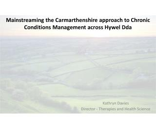Mainstreaming the Carmarthenshire approach to Chronic Conditions Management across Hywel Dda