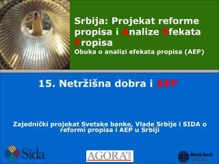 Zajednički projekat Svetske banke ,  Vlade Srbije i SIDA o reformi propisa i AEP u Srbiji