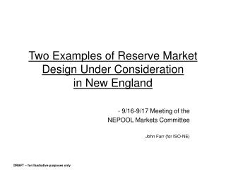Two Examples of Reserve Market Design Under Consideration  in New England