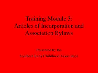 Training Module 3:  Articles of Incorporation and  Association Bylaws