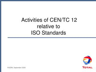 Activities of CEN/TC 12  relative to  ISO Standards