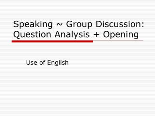 Speaking  Group Discussion: Question Analysis  Opening