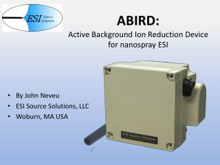 ABIRD: Active Background Ion Reduction Device for  nanospray  ESI