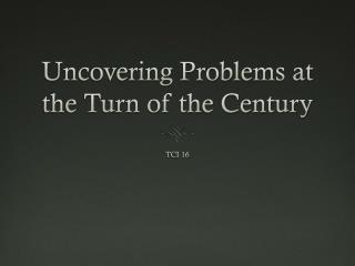 Uncovering Problems at the Turn of the Century