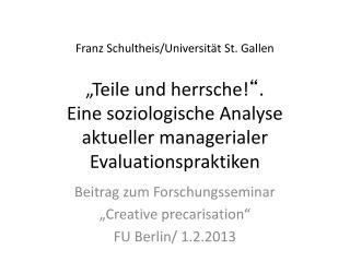 "Beitrag zum Forschungsseminar  ""Creative precarisation "" FU Berlin/ 1.2.2013"