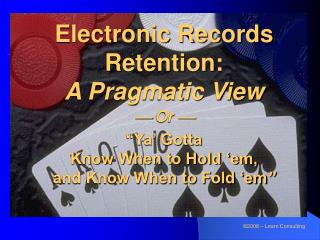 Electronic Records Retention: A Pragmatic View