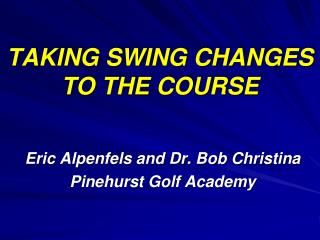 TAKING SWING CHANGES TO THE COURSE
