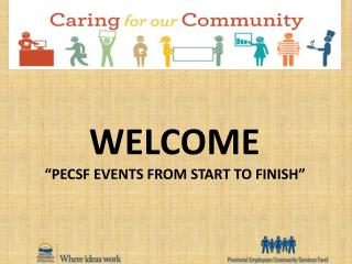 "WELCOME ""PECSF EVENTS FROM START TO FINISH"""