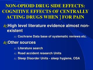 NON-OPIOID DRUG SIDE EFFECTS: COGNITIVE EFFECTS OF CENTRALLY ACTING DRUGS WHEN   FOR PAIN