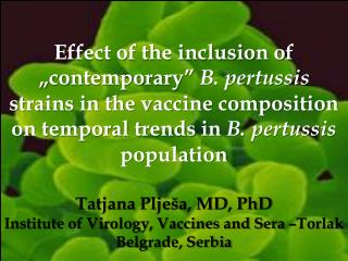 Tatjana Plješa , MD, PhD Institute of Virology, Vaccines and Sera –Torlak Belgrade, Serbia